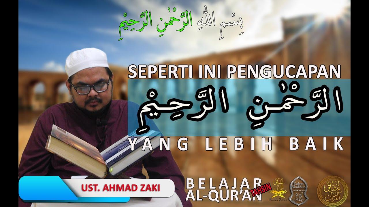Arrahman Arrahiim Ucapkannya Harusnya Seperti Ini - 'Usyaqul Qur'an - Ust Ahmad Zaki