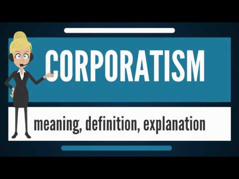 What is CORPORATISM? What does CORPORATISM mean? CORPORATISM meaning, definition & explanation