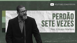 Perdão Sete Vezes - Lucas 17:1-10 | Rev. Ericson Martins
