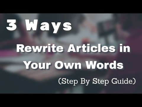 3 Ways to Rewrite Articles in Your Own Words  (Step By Step Guide)  Free, Easy & Unique Articles