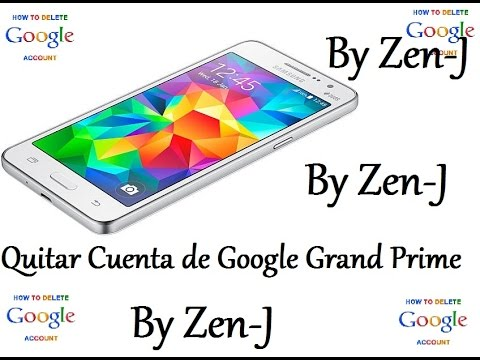 Quitar Google Account Grand Prime By Zen-J ( METODO ANTIGUO) ....NUEVO METODO EN LA DESCRIPCION