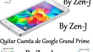 Quitar Google Account Grand Prime By Zen-J