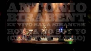 Antonio Birabent - Hoy ya no soy yo (Cerati-Melero) en Vivo Sala Siranush