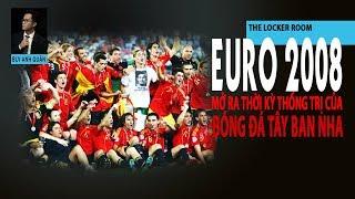 THE LOCKER ROOM NO.16 | EURO 2008 - MỞ RA THỜI KỲ THỐNG TRỊ CỦA TÂY BAN NHA