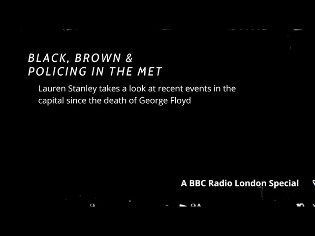 Black, brown & policing in the met: a bbc radio london drivetime special