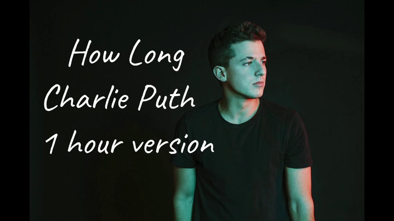 How Long Charlie Puth 1 Hour Version
