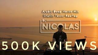Arabic Deep House Mix at Shahin Tower Rooftop By Dj Nicolas Al Najjar | ميكس عربي أجنبي