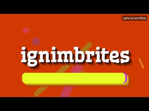 IGNIMBRITES - HOW TO PRONOUNCE IT!?
