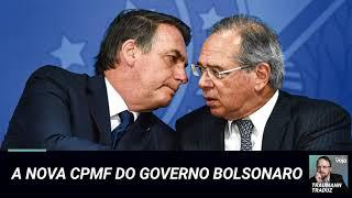 O novo imposto (e velha CPMF) do governo Bolsonaro