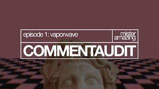 (COMMENT AUDIT) Vaporwave: Genre Redefined