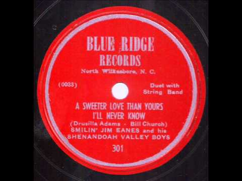 'Smilin' Jim Eanes and his Shenandoah Valley Boys  A Sweeter Love Than Yours I'll Never Know  BLUE RIDGE 301