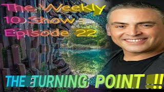 The Weekly 10 Show: Episode 22- THE TURNING POINT