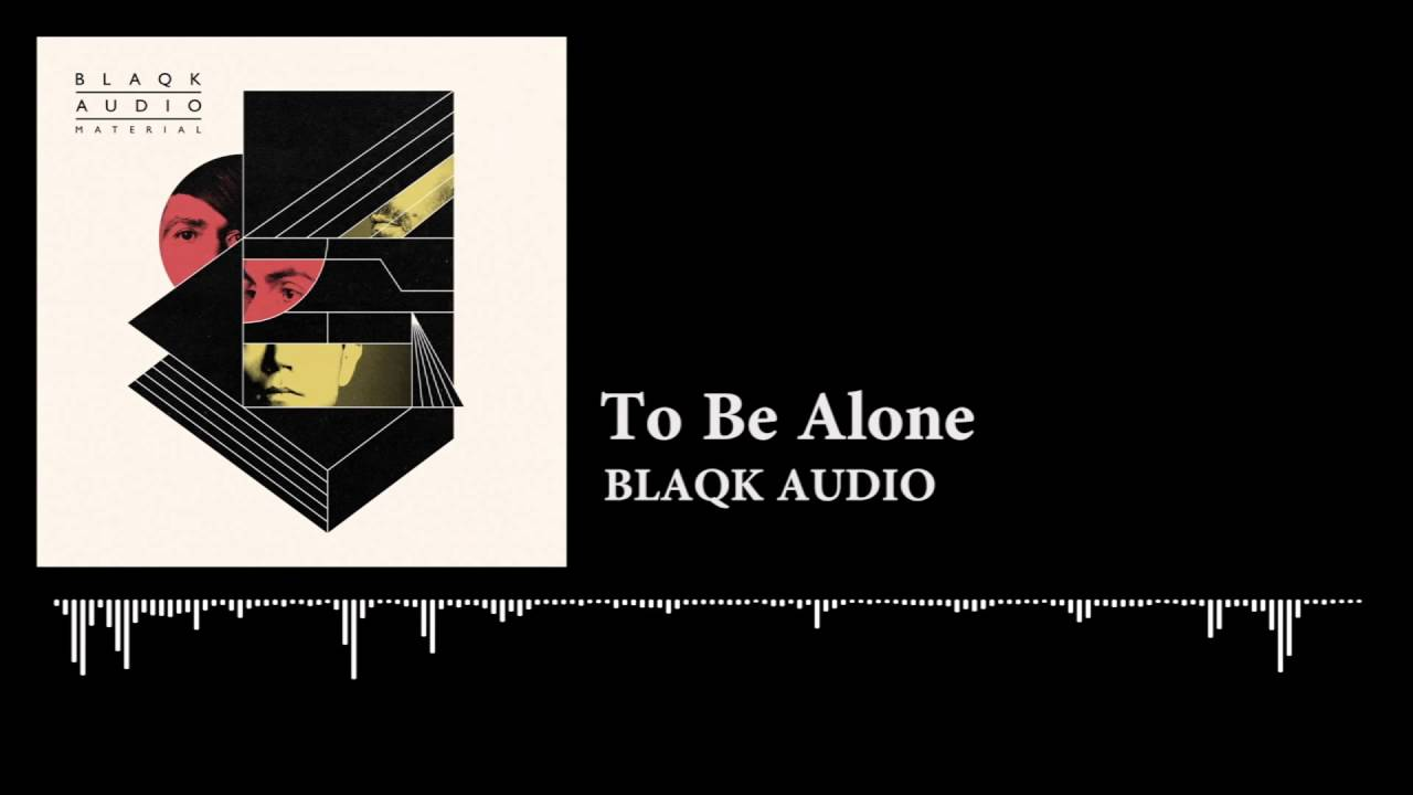 blaqk-audio-to-be-alone-exn