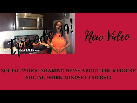SOCIAL WORK: SHARING NEWS ABOUT THE  6 FIGURE SOCIAL WORK MINDSET COURSE!