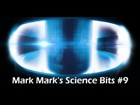 Mark Mark's Science Bits #9 - Inexhaustible Power (Fusion Power)