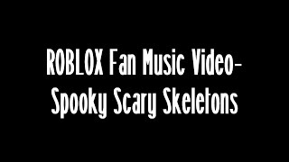 ROBLOX Fan Music Video - Spooky Scary Skeletons (HALLOWEEN SPECIAL)