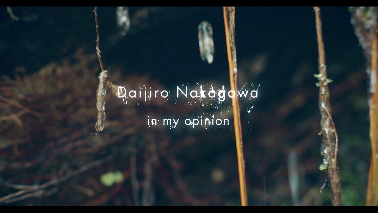 "Daijiro Nakagawa / 1st Album ""in my opinion"" Trailer"