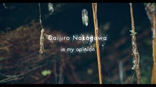 "Daijiro Nakagawa / 1st Album ""in my opinion"" Trailer"