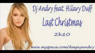 Dj Andry feat  Hilary Duff - Last Christmas 2k10