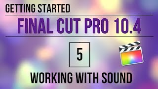 Getting Started in FCP 10.4: Working with Sound