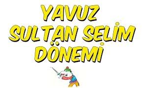 5dk& 39 da YAVUZ SULTAN SELİM DÖNEMİ