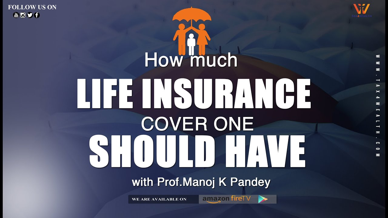 Life Insurance : How much Life Insurance cover one should have