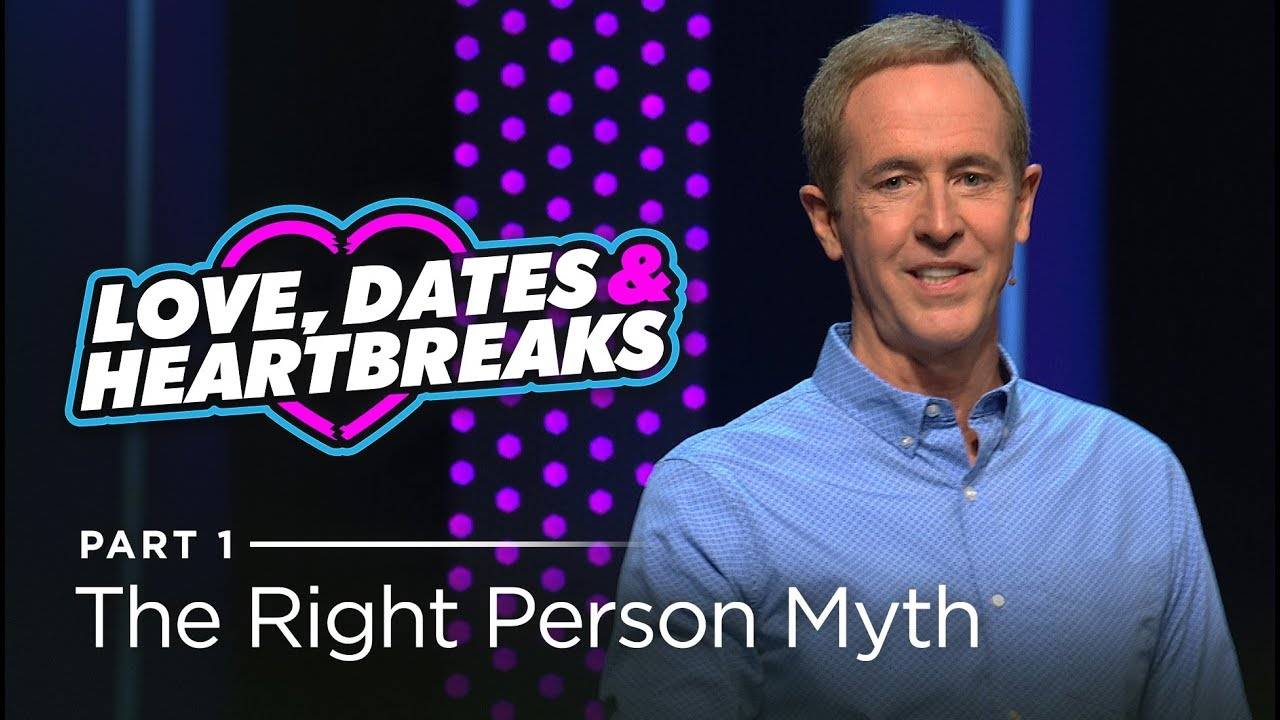 Love, Dates & Heartbreaks, Part 1: The Right Person Myth // Andy Stanley