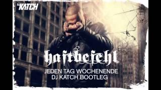 Haftbefehl - Jeden Tag Wochenende (DJ KATCH Bootleg)