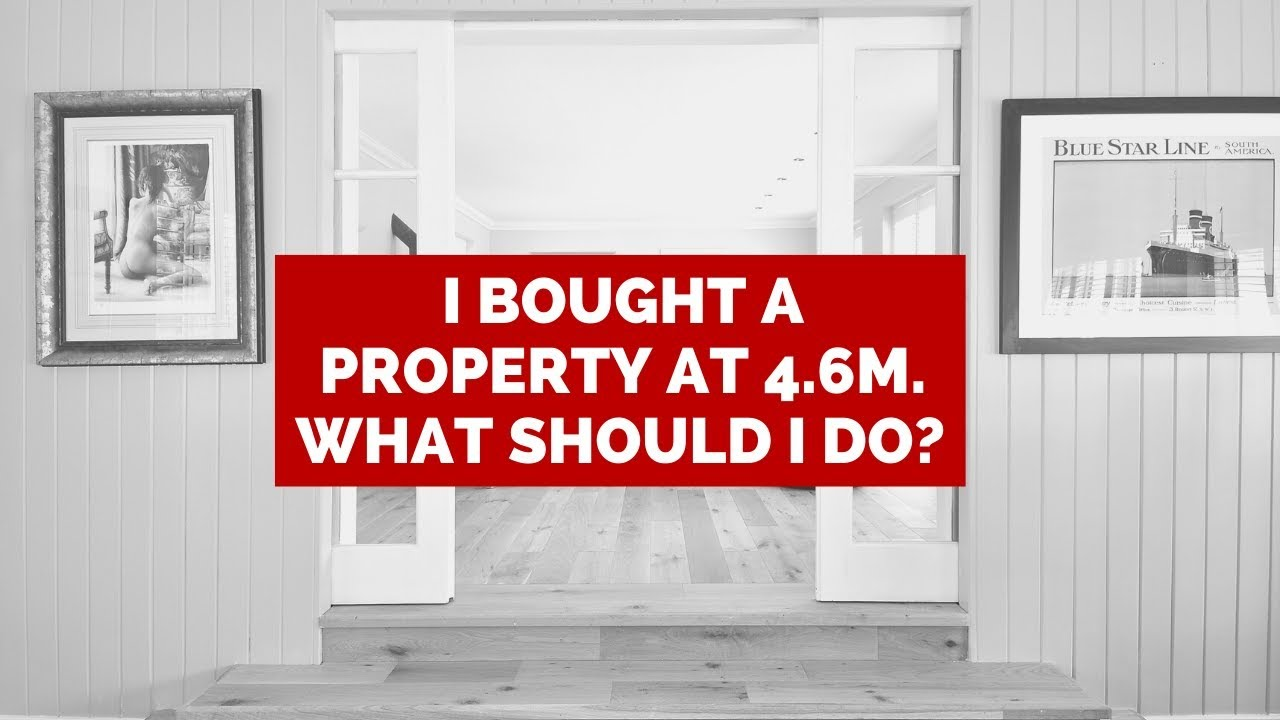 I bought a property at 4.6M. What should i do next?