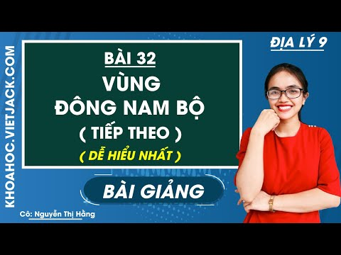 Vùng Đông Nam Bộ (Tiếp theo) - Bài 32 - Địa lý 9 - Cô Nguyễn Thị Hằng (DỄ HIỂU NHẤT)