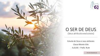 Classe Monte Sião - Aula 06 - O Ser de Deus - Seus atributos exclusivos - Profa. Rute