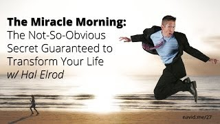 The Miracle Morning: The Not-So-Obvious Secret Guaranteed to Transform Your Life with Hal Elrod