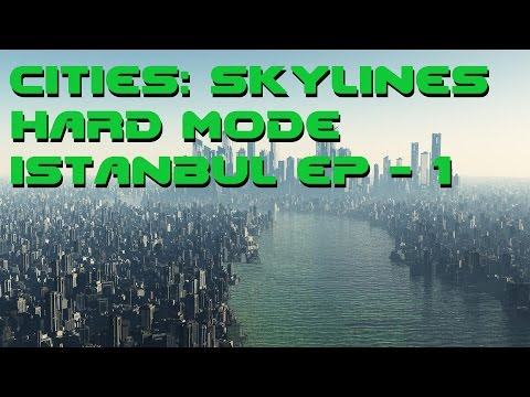 Cities: Skylines Hard Mode - Lets Play Istanbul Ep 1