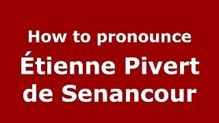 How to pronounce Étienne Pivert de Senancour (French/France) - PronounceNames.com