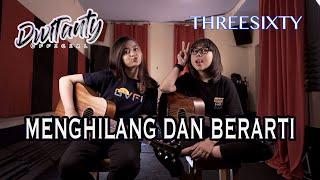 MENGHILANG DAN BERARTI - THREESIXTY (Cover by DwiTanty)