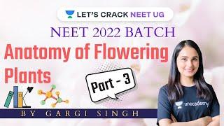 Anatomy of Flowering Plants | Part 3 | NCERT Concepts | NEET 2022 | Dr. Gargi Singh