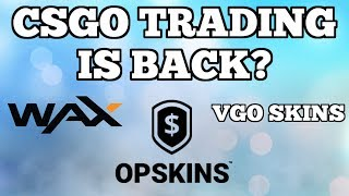CS Trading Is Back? (OPSkins, VGO, & WAX)