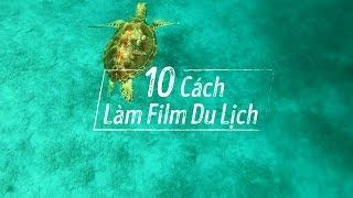 10 Cách Làm Film Du Lịch Hấp Dẫn