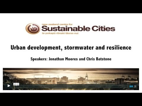 The New Zealand Centre for Sustainable Cities presents: Urban development, stormwater and resilience