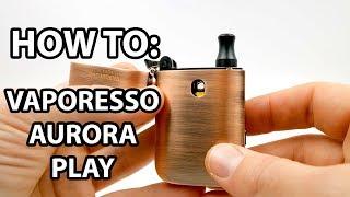How To: Fill Aฑd Prime Vaporesso Aurora Play | Vaporleaf