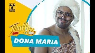 Baixar DONA MARIA / Paródia de Tirullipa Show / Thiago Brava