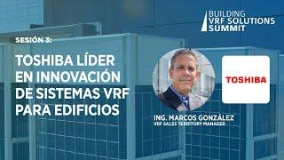 Sesión 3: Toshiba líder en innovación de sistemas VRF para edificios.
