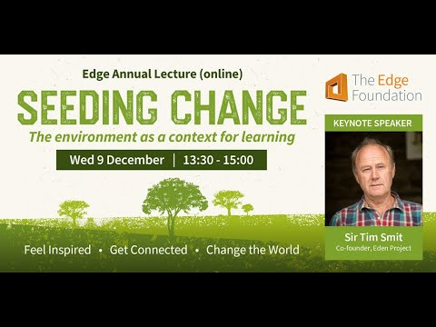 Annual Lecture Seeding Change Sir Tim Smit keynote and panel discussion