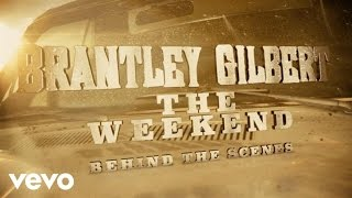 Brantley Gilbert - The Weekend (Behind The Scenes)