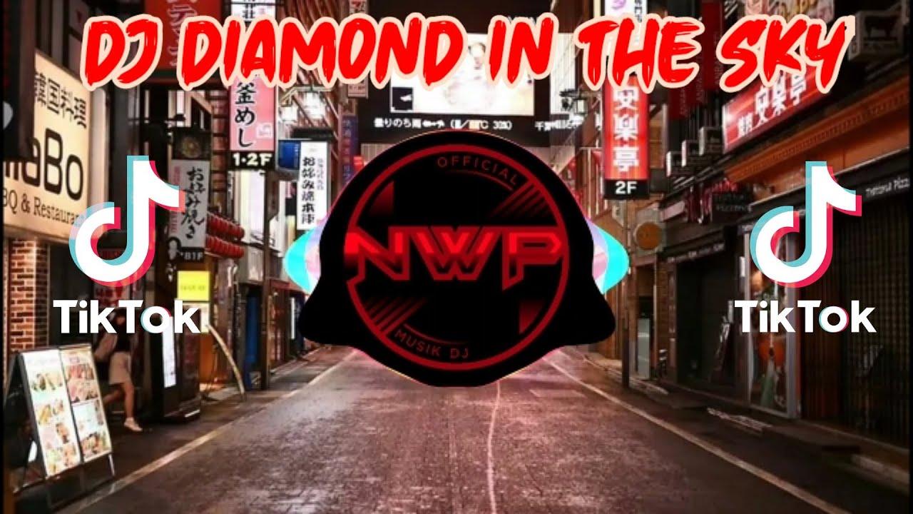 Download DJ DIAMOND IN THE SKY REMIX TIK TOK 2021 FULL BASS