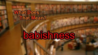 What does babishness mean?