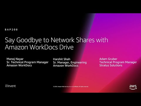 AWS re:Invent 2018: Say Goodbye to Legacy Network File Shares with Amazon WorkDocs Drive (BAP208)