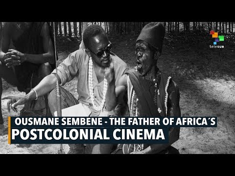 Ousmane Sembene - The Father of Africa's Postcolonial Cinema