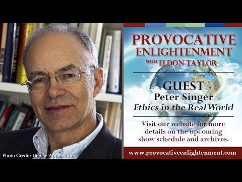 Peter Singer - Ethics in the Real World (Part 1) on Provocative Enlightenment