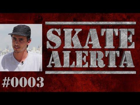 Skate Alerta #0003 - Murilo Romão, Cole Wilson, Thaynan Costa e mais